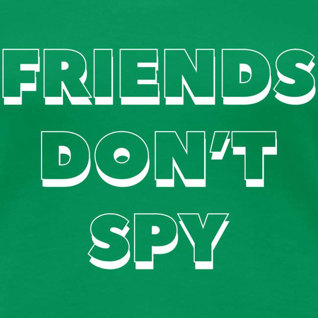 "QUOTE ""FRIENDS DON'T SPY"" BLANC"