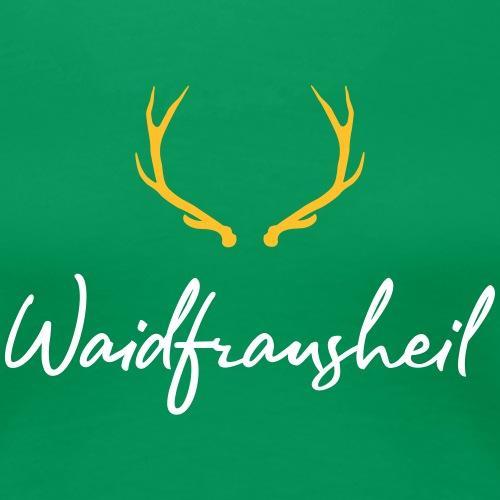 Waidfrausheil, ihr Jägerinnen! Tolles Jäger Shirt! - Frauen Premium T-Shirt