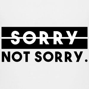Sorry, not sorry. - Kinder Premium T-Shirt