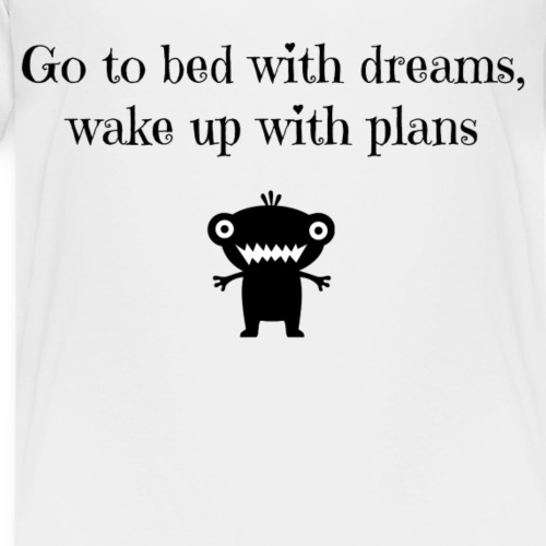 Go to bed with dreams wake up with plans - Kinder Premium T-Shirt