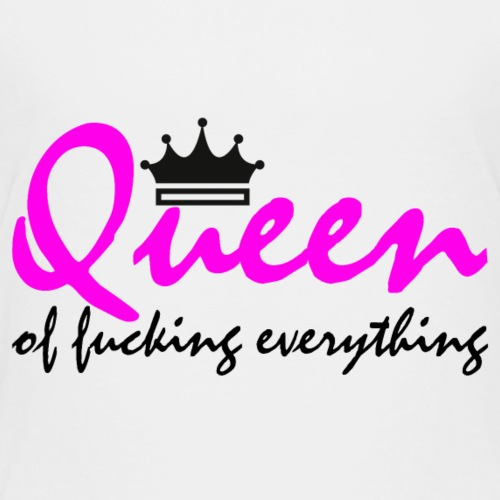 Queen of fucking everything - Kinder Premium T-Shirt