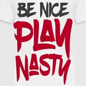 Be Nice Play Nasty - Kinder Premium T-Shirt