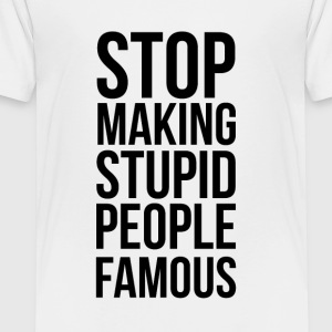 Stop Making Stupid People Famous - Kids' Premium T-Shirt