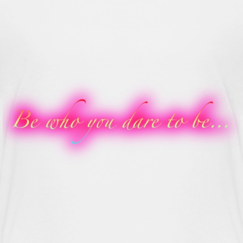 Be who you dare to be - Kids' Premium T-Shirt