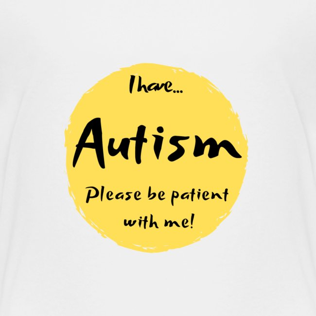 """I have autism, please be patient with me!"""