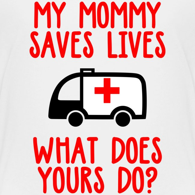 My mommy saves lives what does yours do