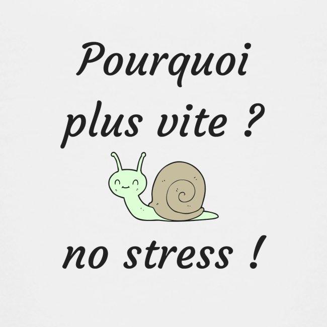 pourquoi plus vite ? no stress !