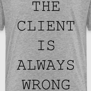The client is always wrong - Kids' Premium T-Shirt