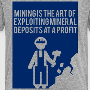 Mining: Mining is the art of exploiting mineral - Kids' Premium T-Shirt