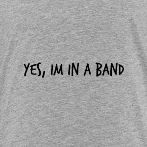 Yes, im in a band - Kids' Premium T-Shirt