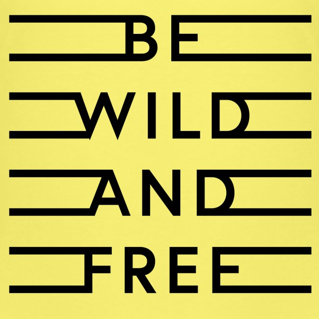 be wild and free