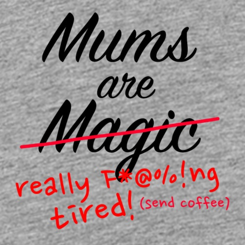 Mums are Magic ... really F * @%! Ng tired! - Kids' Premium T-Shirt