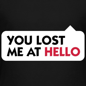 You Lost Me At Hello! - Kids' Premium T-Shirt