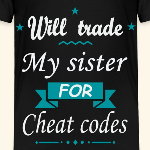 Will trade my sister for cheat codes - T-shirt Premium Enfant