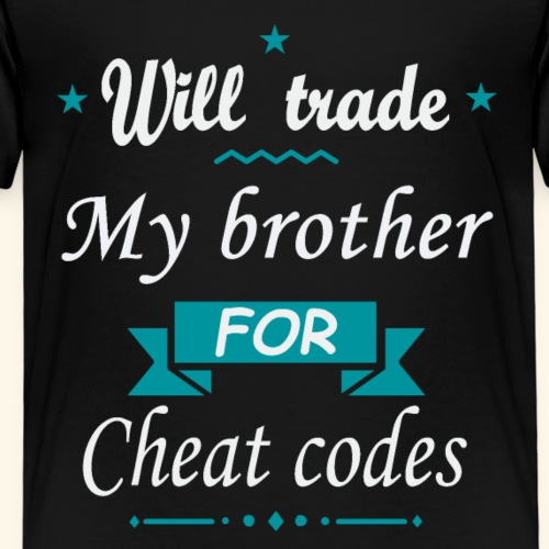 Will trade My brother for cheat codes - T-shirt Premium Enfant