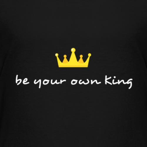 Be your own King - Kinder Premium T-Shirt