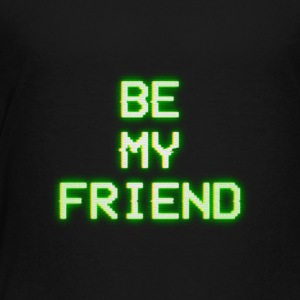 BE MY FRIEND - Kids' Premium T-Shirt