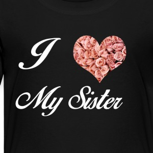 I LOVE MY SISTER - Kinder Premium T-Shirt