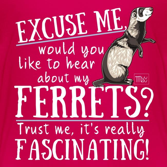 Excuse my Ferrets IV