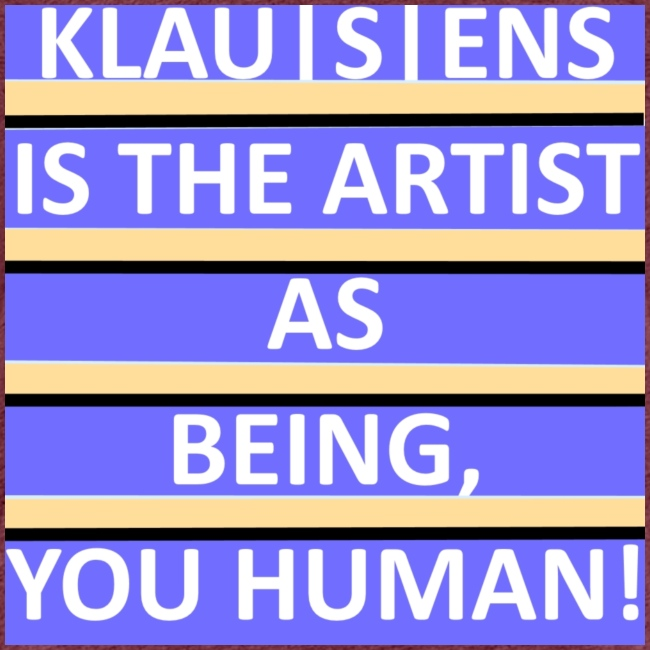 klausens is the artist as being you human