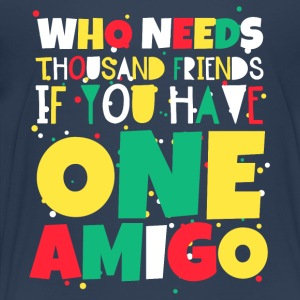 Who needs thousand friends if you have one Amigo - Kinder Premium T-Shirt