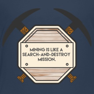 Bergbau: Mining is like a search-and-destroy - Kinder Premium T-Shirt