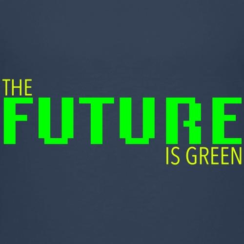 The FUTURE is GREEN! - Kinder Premium T-Shirt