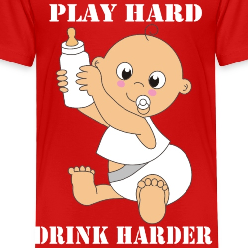 Play hard! Drink harder! - Kinder Premium T-Shirt