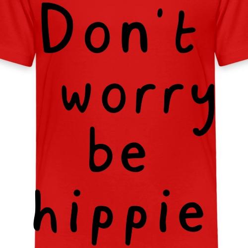 Don' worry be hippie - Kinder Premium T-Shirt