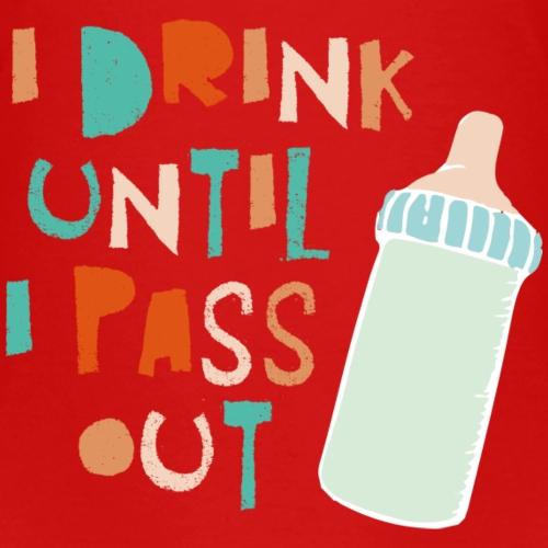 I drink until