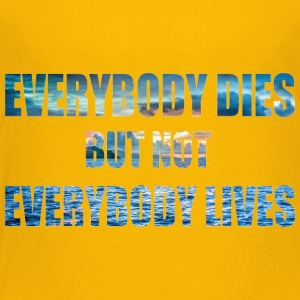 everybody this but not everbody lives - Kids' Premium T-Shirt