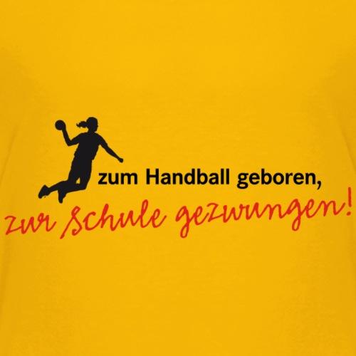 zum Handball geboren zur Schule gezwungen - Kids' Premium T-Shirt