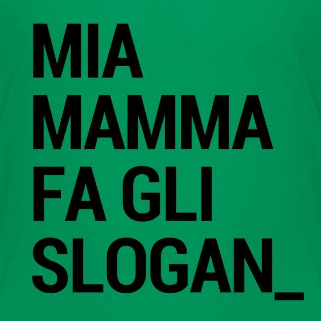 Mia mamma fa gli slogan