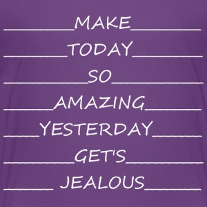 Make today so amazing yesterday gets jealous - Kids' Premium T-Shirt