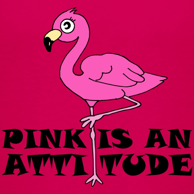 Flamingo Pink Is An Attitude