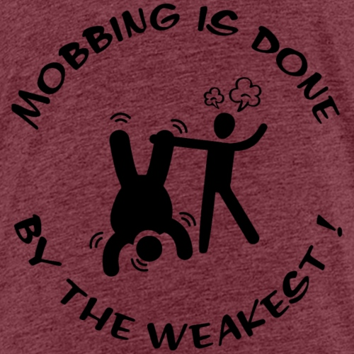 Mobbing is done by the weakest! - Kinder Premium T-Shirt
