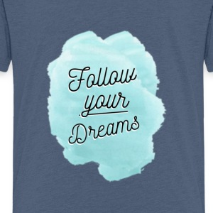 Follow Your Dreams - Kids' Premium T-Shirt