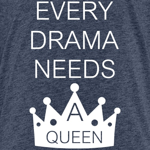 EVERY DRAMA needs a queen - Kids' Premium T-Shirt