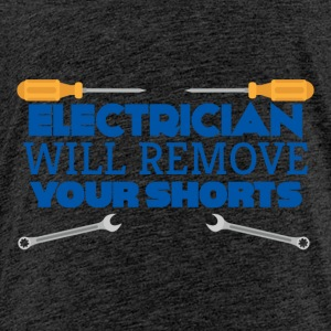 Electrician: Electrician will remove your shorts. - Kids' Premium T-Shirt