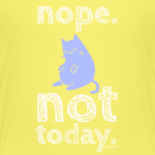 Nope Not Today Cat - Lasten premium t-paita