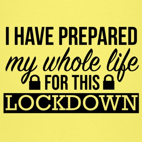 I have prepared my whole life for this lockdown - Kids' Premium T-Shirt