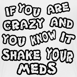 If you are crazy and you know it shake your meds - Teenage Premium T-Shirt