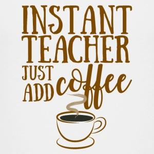 Lehrer / Schule: Instant Teacher - Just Add Coffee - Teenager Premium T-Shirt