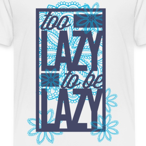 Too Lazy - Teenager Premium T-Shirt