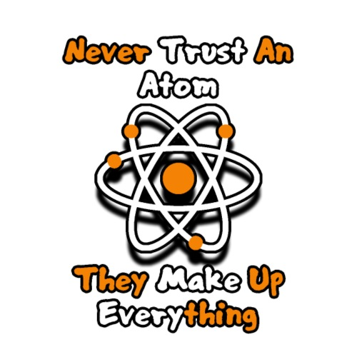 Never Trust An Atom White - Teenage Premium T-Shirt