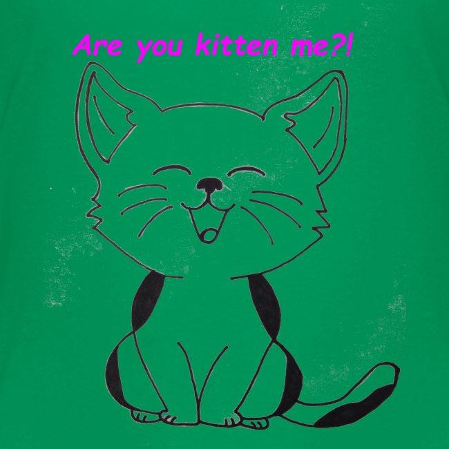 are you kitten me
