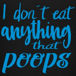 I do not eat anything that poops - Teenage Premium T-Shirt