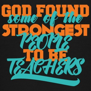 Lehrer / Schule: God Found Some Of The Strongest - Teenager Premium T-Shirt