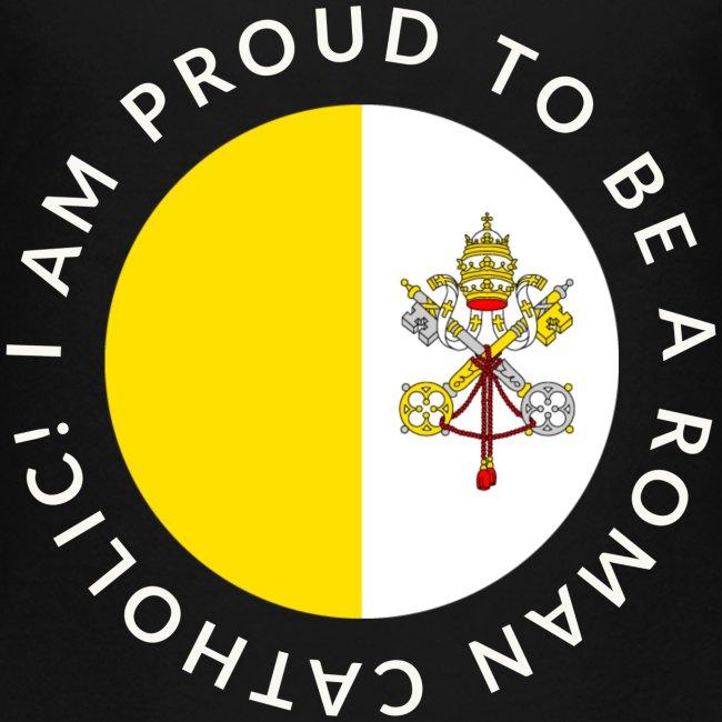 I AM PROUD TO BE ROMAN CATHOLIC