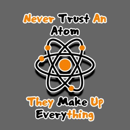 Never Trust An Atom - Teenage Premium T-Shirt